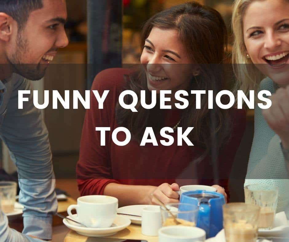 83 Funny Question To Ask Someone Or Anyone (They Are All Hilarious)